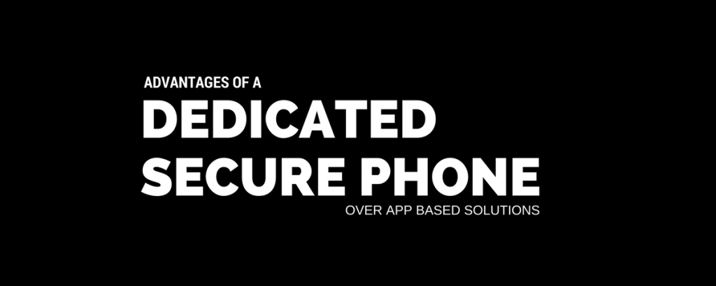 dedicated secure phone vs secure apps
