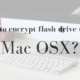 how-to-encrypt-flash-drive-on-Mac